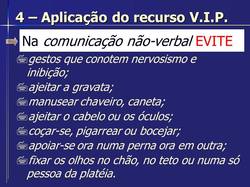 Na comunicação não-verbal EVITE 7gestos que conotem nervosismo e inibição; 7ajeitar a gravata; 7manusear chaveiro, caneta; 7ajeitar o cabelo ou os ócu