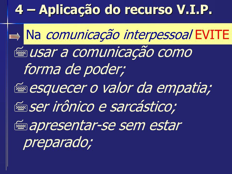 Na comunicação interpessoal EVITE 7usar a comunicação como forma de poder; 7esquecer o valor da empatia; 7ser irônico e sarcástico; 7apresentar-se sem