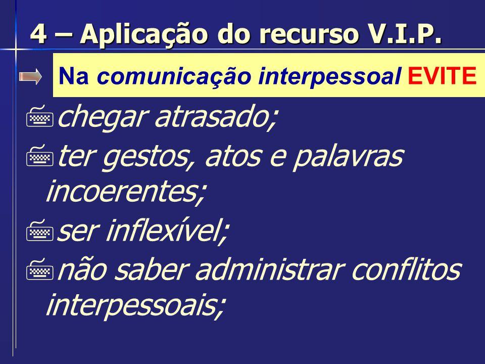 Na comunicação interpessoal EVITE 7chegar atrasado; 7ter gestos, atos e palavras incoerentes; 7ser inflexível; 7não saber administrar conflitos interp