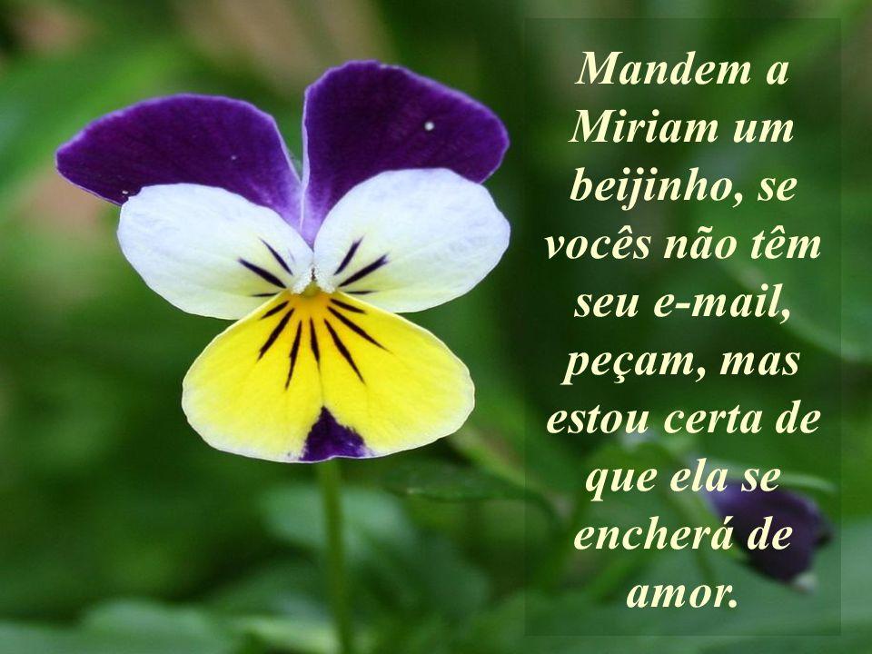 Minhas queridas sementes, Miriam não é a única a ter passado por tantas peripécias, mas como esquecemos rápido que um pensamento, um gesto de cura, um