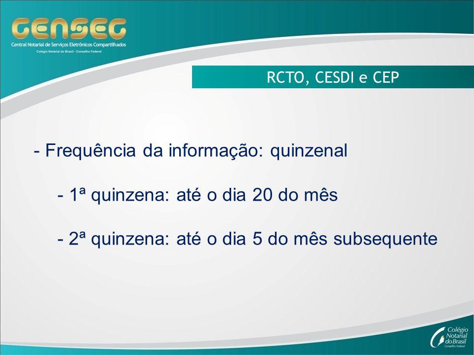 RCTO, CESDI e CEP - Frequência da informação: quinzenal - 1ª quinzena: até o dia 20 do mês - 2ª quinzena: até o dia 5 do mês subsequente