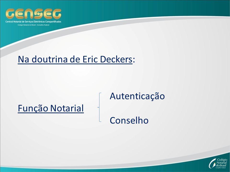 Na doutrina de Eric Deckers: Autenticação Função Notarial Conselho