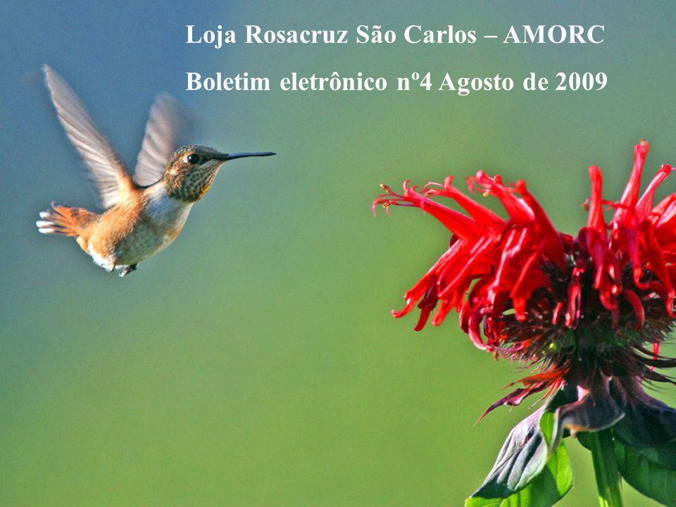 Loja Rosacruz São Carlos – AMORC Boletim eletrônico nº4 Agosto de 2009