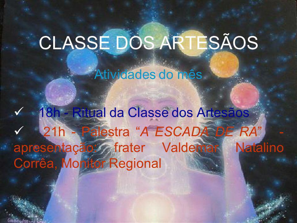 Atividades do mês 18h - Ritual da Classe dos Artesãos 21h - Palestra A ESCADA DE RA - apresentação: frater Valdemar Natalino Corrêa, Monitor Regional