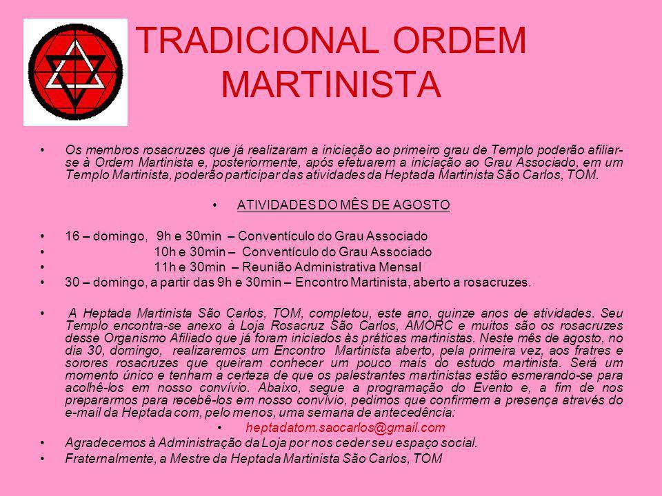 TRADICIONAL ORDEM MARTINISTA Os membros rosacruzes que já realizaram a iniciação ao primeiro grau de Templo poderão afiliar- se à Ordem Martinista e,