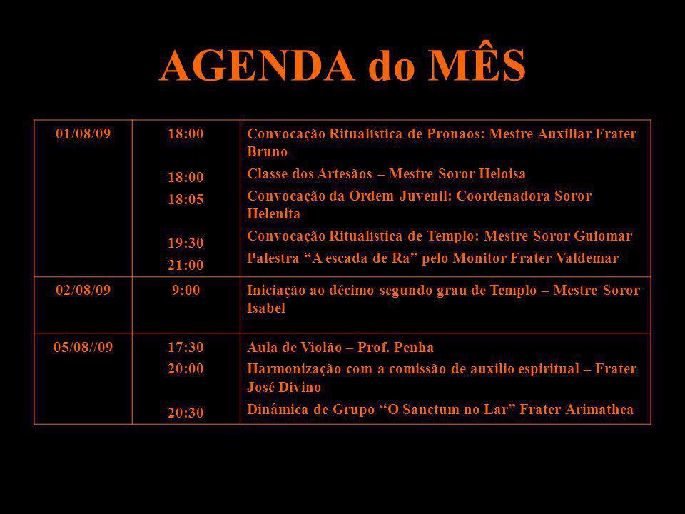 AGENDA do MÊS 01/08/0918:00 18:05 19:30 21:00 Convocação Ritualística de Pronaos: Mestre Auxiliar Frater Bruno Classe dos Artesãos – Mestre Soror Helo