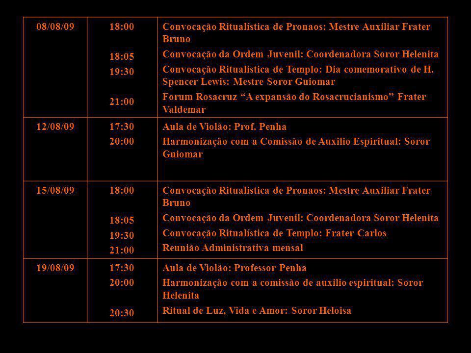 08/08/0918:00 18:05 19:30 21:00 Convocação Ritualística de Pronaos: Mestre Auxiliar Frater Bruno Convocação da Ordem Juvenil: Coordenadora Soror Helen