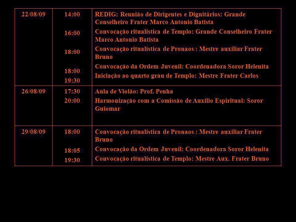 22/08/0914:00 16:00 18:00 19:30 REDIG: Reunião de Dirigentes e Dignitários: Grande Conselheiro Frater Marco Antonio Batista Convocação ritualística de