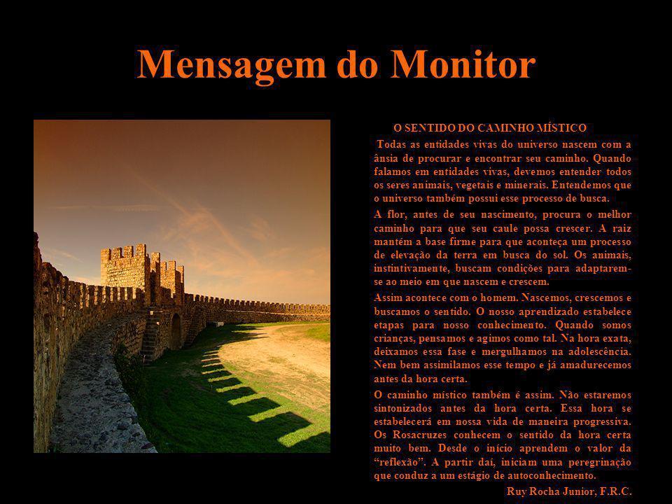 Mensagem do Monitor O SENTIDO DO CAMINHO MÍSTICO Todas as entidades vivas do universo nascem com a ânsia de procurar e encontrar seu caminho. Quando f