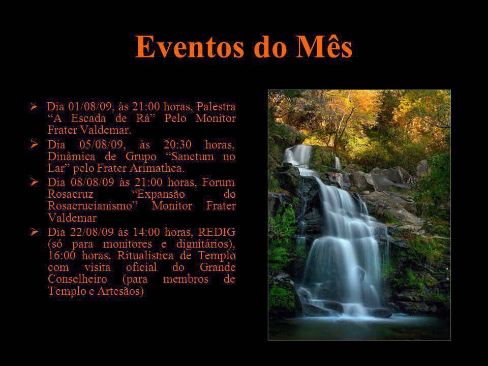 Eventos do Mês Dia 01/08/09, às 21:00 horas, Palestra A Escada de Rá Pelo Monitor Frater Valdemar. Dia 05/08/09, às 20:30 horas, Dinâmica de Grupo San