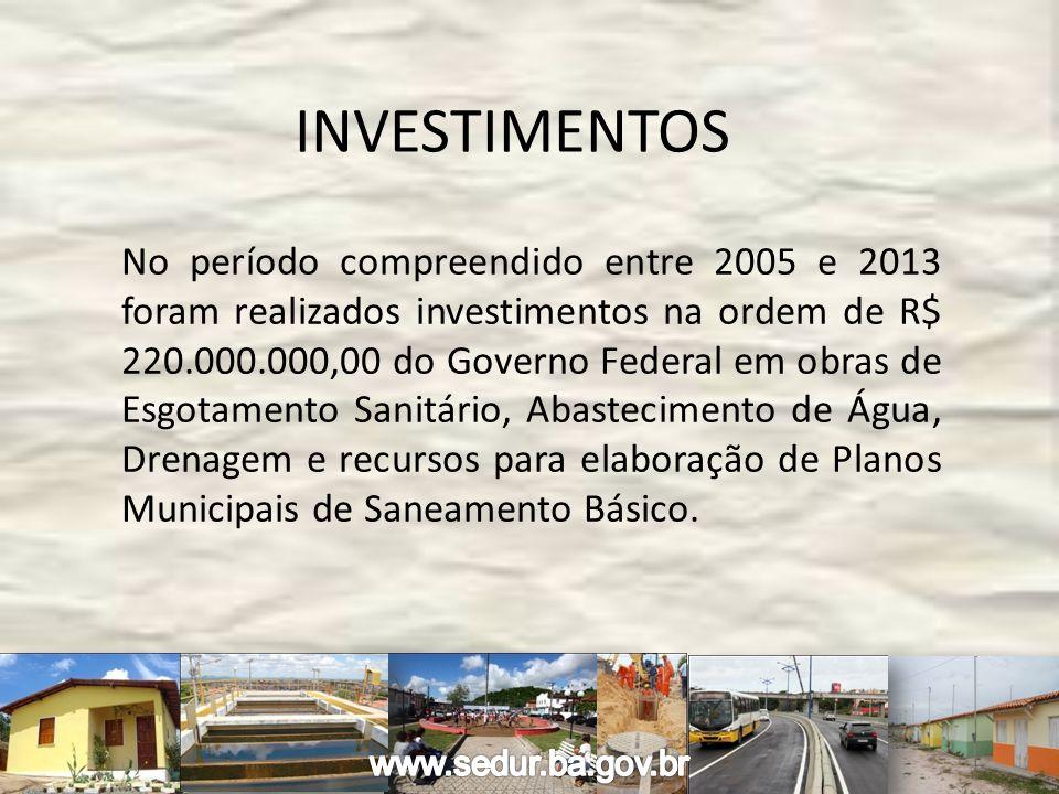 INVESTIMENTOS No período compreendido entre 2005 e 2013 foram realizados investimentos na ordem de R$ 220.000.000,00 do Governo Federal em obras de Es