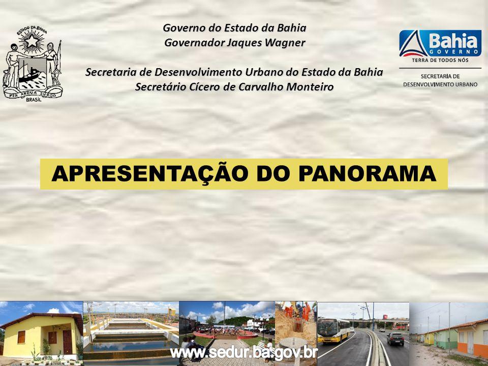 APRESENTAÇÃO DO PANORAMA Governo do Estado da Bahia Governador Jaques Wagner Secretaria de Desenvolvimento Urbano do Estado da Bahia Secretário Cícero