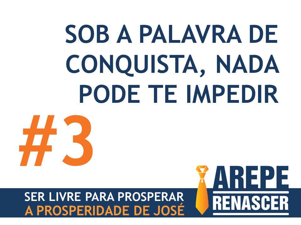 SOB A PALAVRA DE CONQUISTA, NADA PODE TE IMPEDIR #3 SER LIVRE PARA PROSPERAR