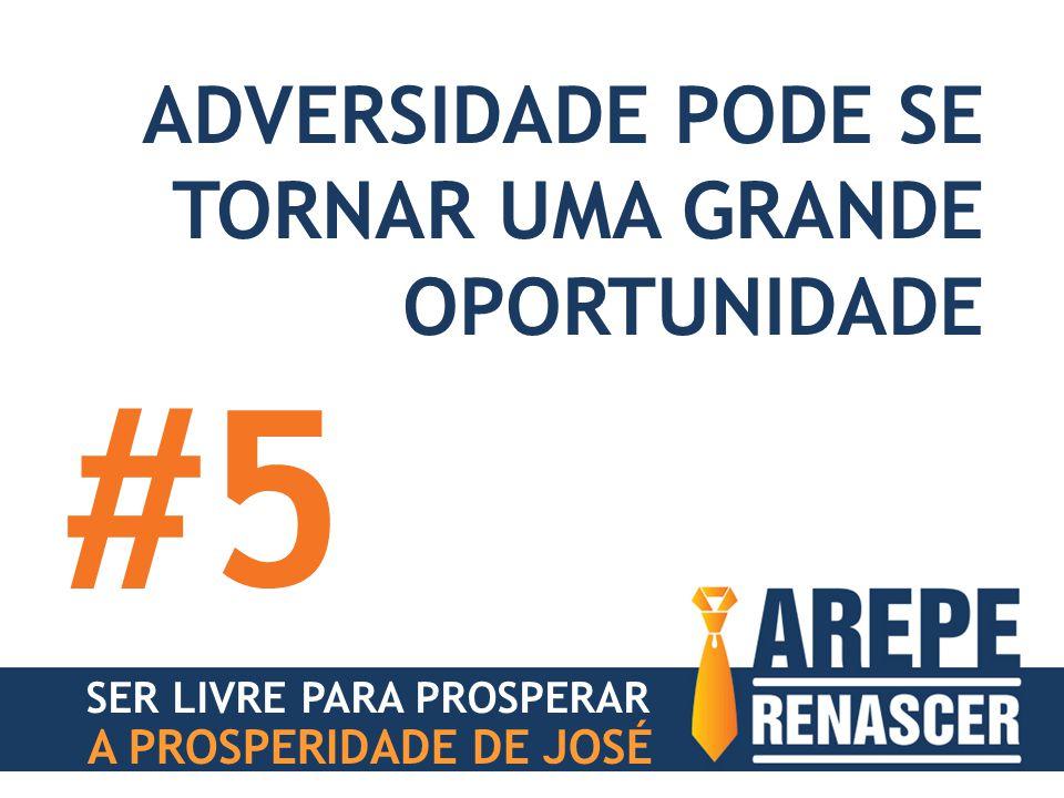 ADVERSIDADE PODE SE TORNAR UMA GRANDE OPORTUNIDADE #5 SER LIVRE PARA PROSPERAR