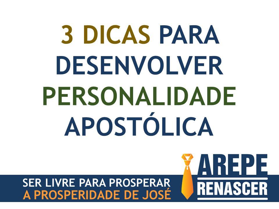 3 DICAS PARA DESENVOLVER PERSONALIDADE APOSTÓLICA SER LIVRE PARA PROSPERAR