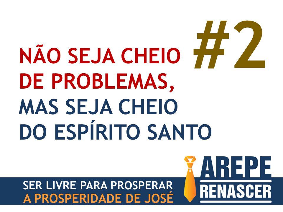 A PROSPERIDADE DE JOSÉ NÃO SEJA CHEIO DE PROBLEMAS, MAS SEJA CHEIO DO ESPÍRITO SANTO #2 SER LIVRE PARA PROSPERAR