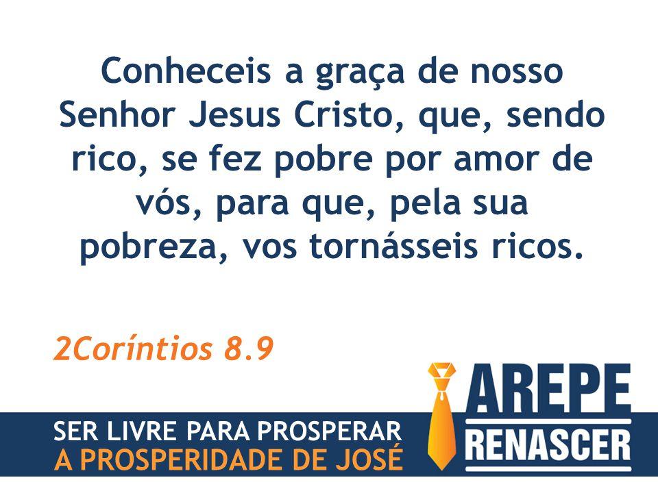Conheceis a graça de nosso Senhor Jesus Cristo, que, sendo rico, se fez pobre por amor de vós, para que, pela sua pobreza, vos tornásseis ricos. 2Corí