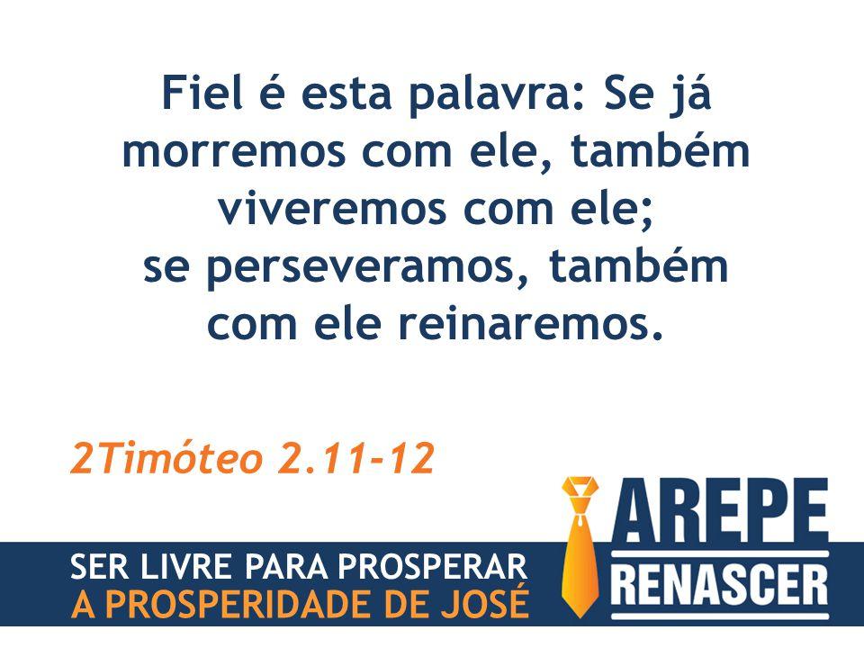 Fiel é esta palavra: Se já morremos com ele, também viveremos com ele; se perseveramos, também com ele reinaremos. 2Timóteo 2.11-12 SER LIVRE PARA PRO