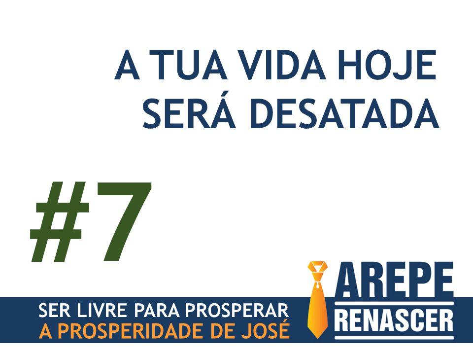 SER LIVRE PARA PROSPERAR A PROSPERIDADE DE JOSÉ A TUA VIDA HOJE SERÁ DESATADA #7