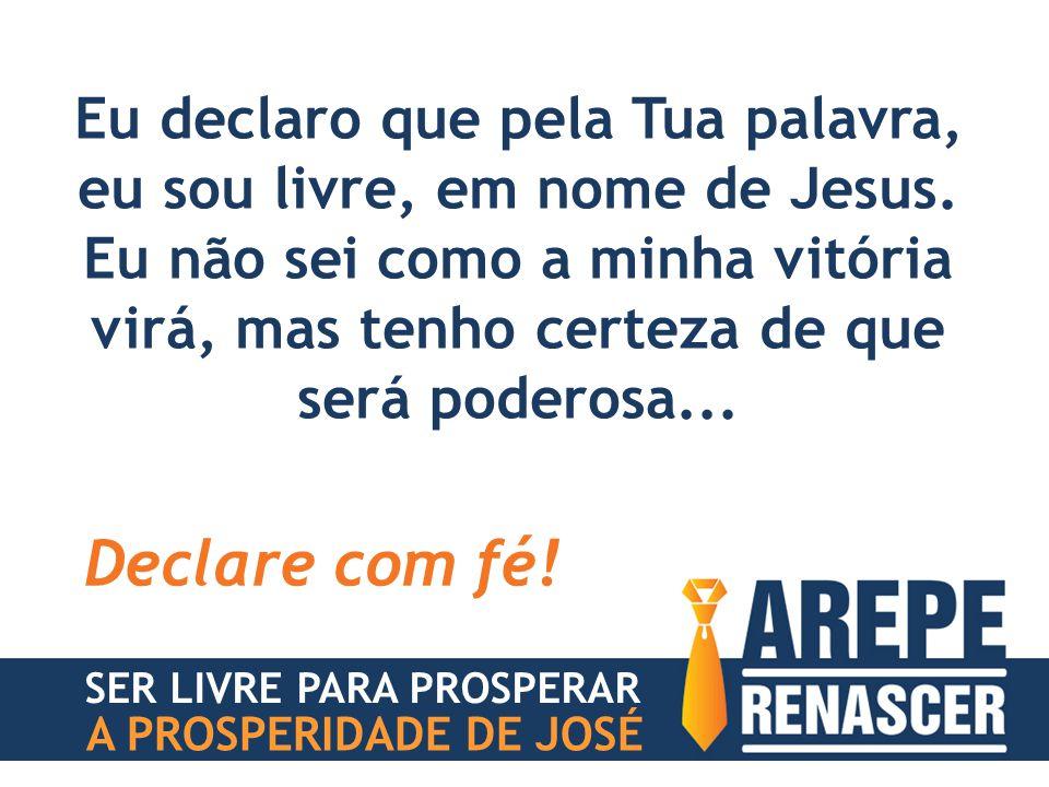 Eu declaro que pela Tua palavra, eu sou livre, em nome de Jesus. Eu não sei como a minha vitória virá, mas tenho certeza de que será poderosa... Decla