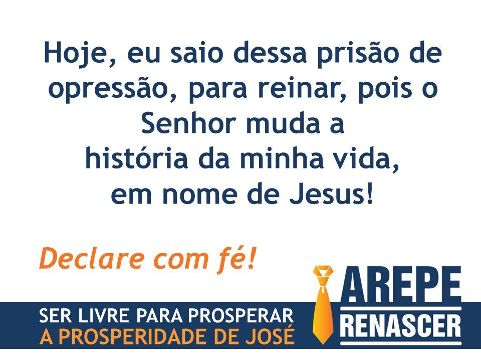 Hoje, eu saio dessa prisão de opressão, para reinar, pois o Senhor muda a história da minha vida, em nome de Jesus! Declare com fé! SER LIVRE PARA PRO