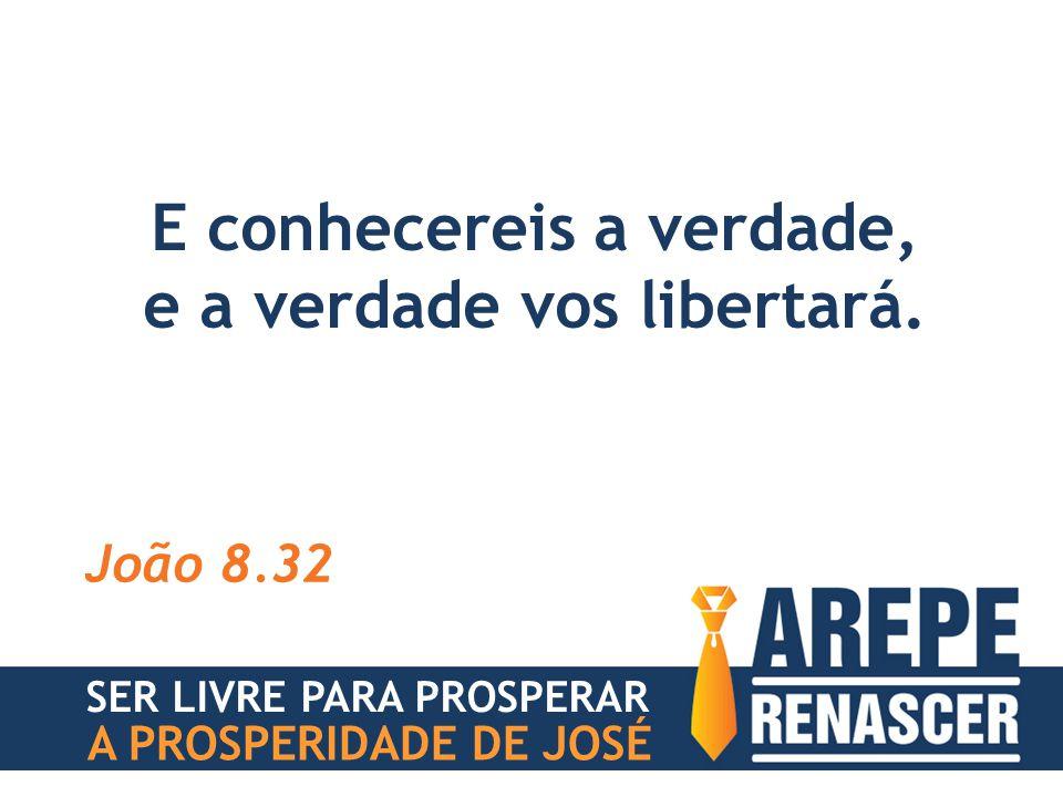 E conhecereis a verdade, e a verdade vos libertará. João 8.32 SER LIVRE PARA PROSPERAR A PROSPERIDADE DE JOSÉ