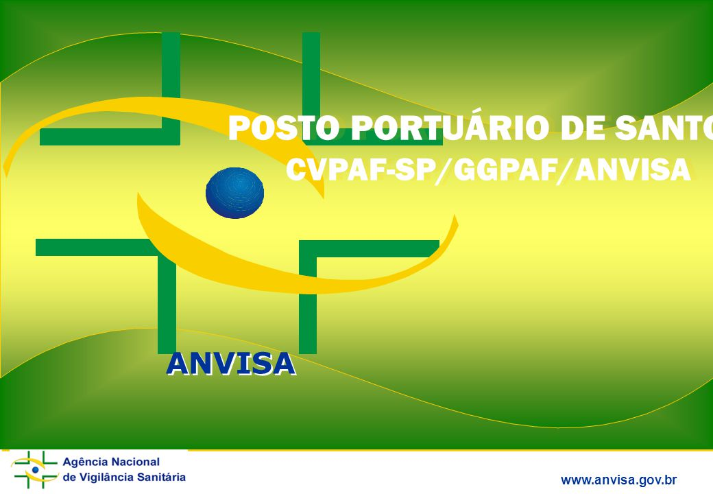 www.anvisa.gov.br ANVISA POSTO PORTUÁRIO DE SANTOS CVPAF-SP/GGPAF/ANVISA POSTO PORTUÁRIO DE SANTOS CVPAF-SP/GGPAF/ANVISA