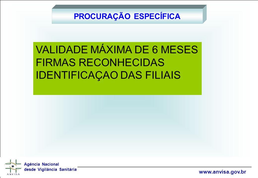 PROCURAÇÃO ESPECÍFICA Agência Nacional desde Vigilância Sanitária www.anvisa.gov.br VALIDADE MÁXIMA DE 6 MESES FIRMAS RECONHECIDAS IDENTIFICAÇAO DAS FILIAIS