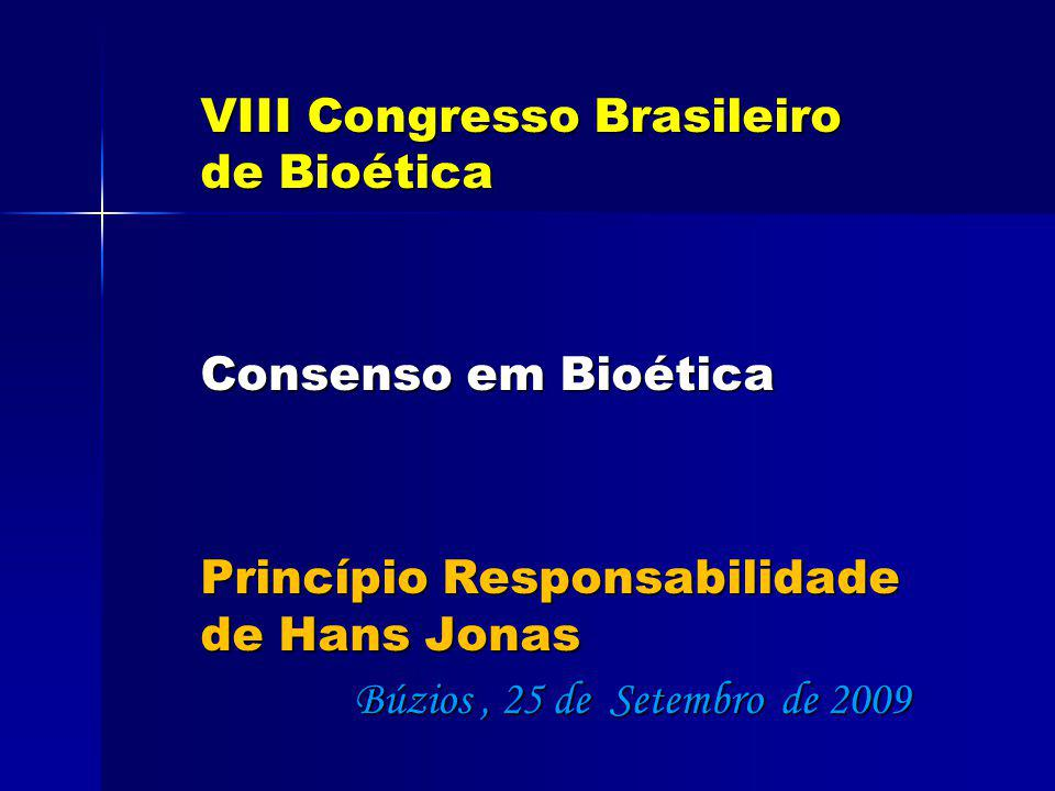 VIII Congresso Brasileiro de Bioética Consenso em Bioética Princípio Responsabilidade de Hans Jonas Búzios, 25 de Setembro de 2009 Búzios, 25 de Setem