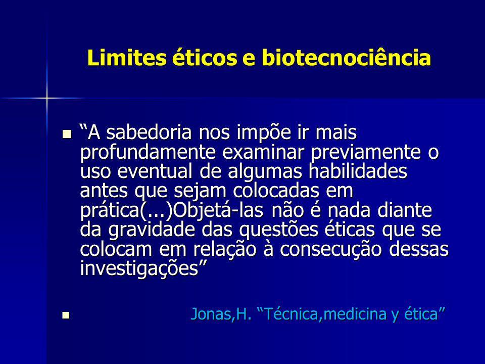Limites éticos e biotecnociência Limites éticos e biotecnociência A sabedoria nos impõe ir mais profundamente examinar previamente o uso eventual de a
