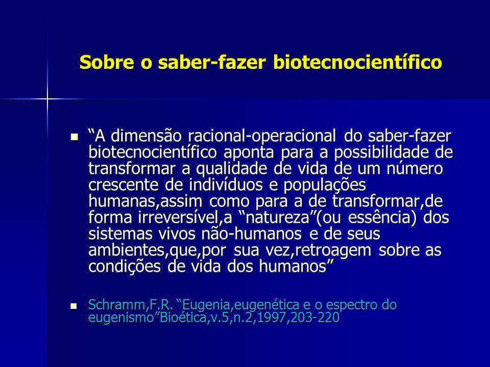 Sobre o saber-fazer biotecnocientífico Sobre o saber-fazer biotecnocientífico A dimensão racional-operacional do saber-fazer biotecnocientífico aponta
