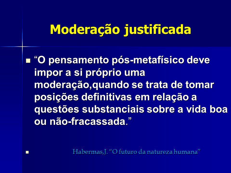 Moderação justificada Moderação justificada O pensamento pós-metafísico deve impor a si próprio uma moderação,quando se trata de tomar posições defini