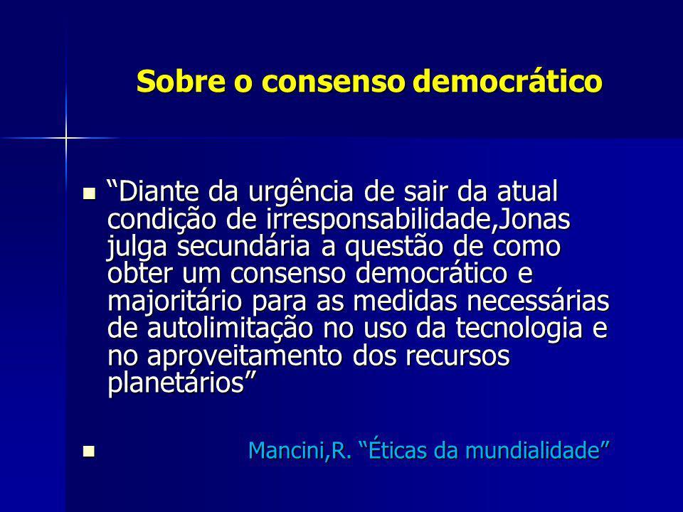 Sobre o consenso democrático Sobre o consenso democrático Diante da urgência de sair da atual condição de irresponsabilidade,Jonas julga secundária a