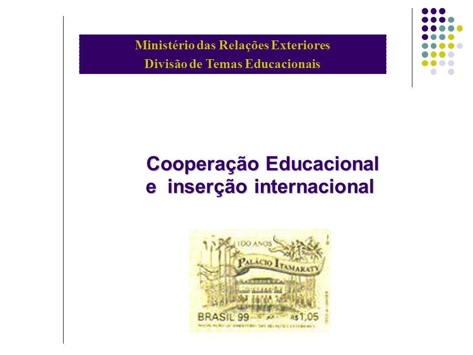 Cooperação Educacional e inserção internacional Cooperação Educacional e inserção internacional Ministério das Relações Exteriores Divisão de Temas Ed