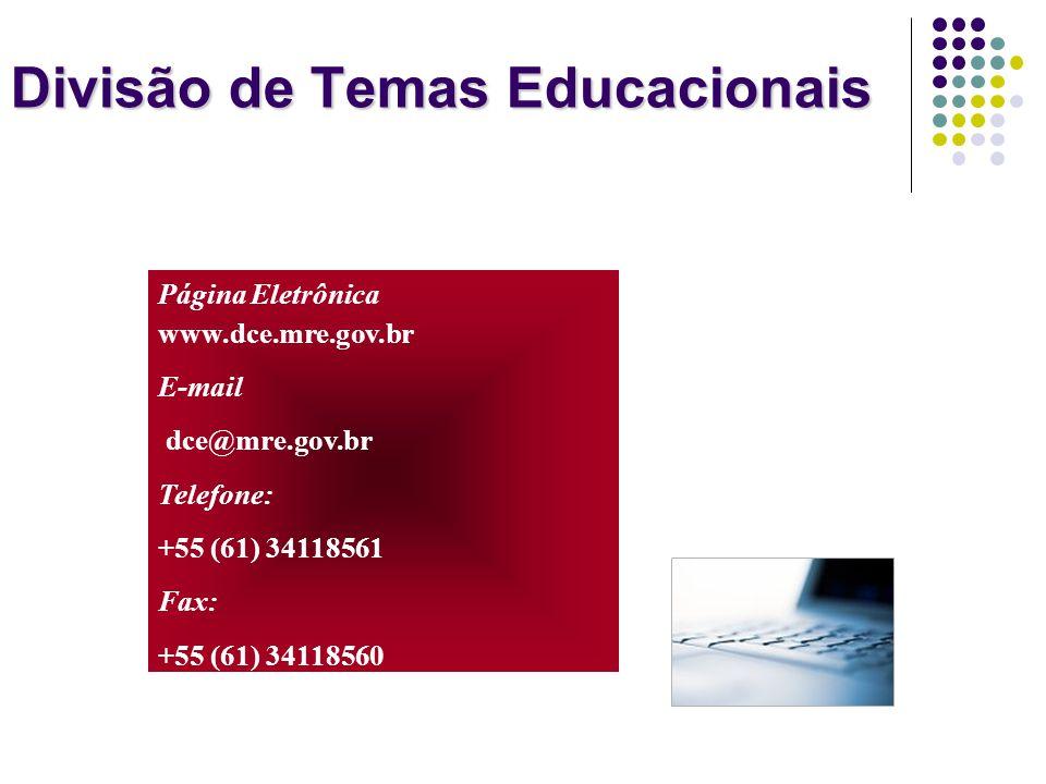 Divisão de Temas Educacionais Página Eletrônica www.dce.mre.gov.br E-mail dce@mre.gov.br Telefone: +55 (61) 34118561 Fax: +55 (61) 34118560