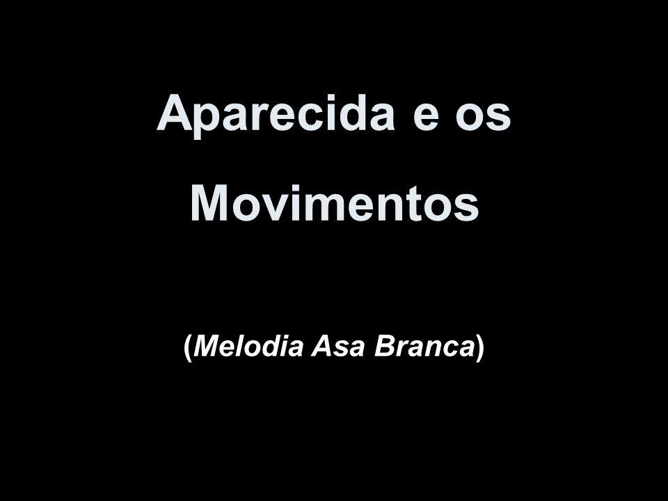 Aparecida e os Movimentos (Melodia Asa Branca)