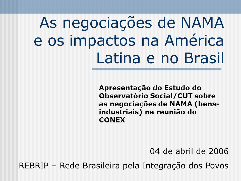 As negociações de NAMA e os impactos na América Latina e no Brasil Apresentação do Estudo do Observatório Social/CUT sobre as negociações de NAMA (bens- industriais) na reunião do CONEX 04 de abril de 2006 REBRIP – Rede Brasileira pela Integração dos Povos