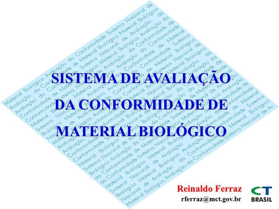 SISTEMA DE AVALIAÇÃO DA CONFORMIDADE DE MATERIAL BIOLÓGICO Reinaldo Ferraz rferraz@mct.gov.br