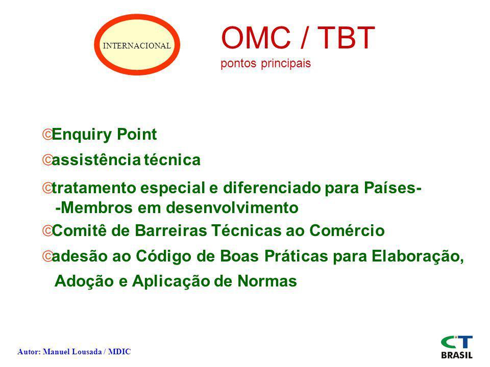 INTERNACIONAL OMC / TBT pontos principais ãEnquiry Point ãassistência técnica ãtratamento especial e diferenciado para Países- -Membros em desenvolvim