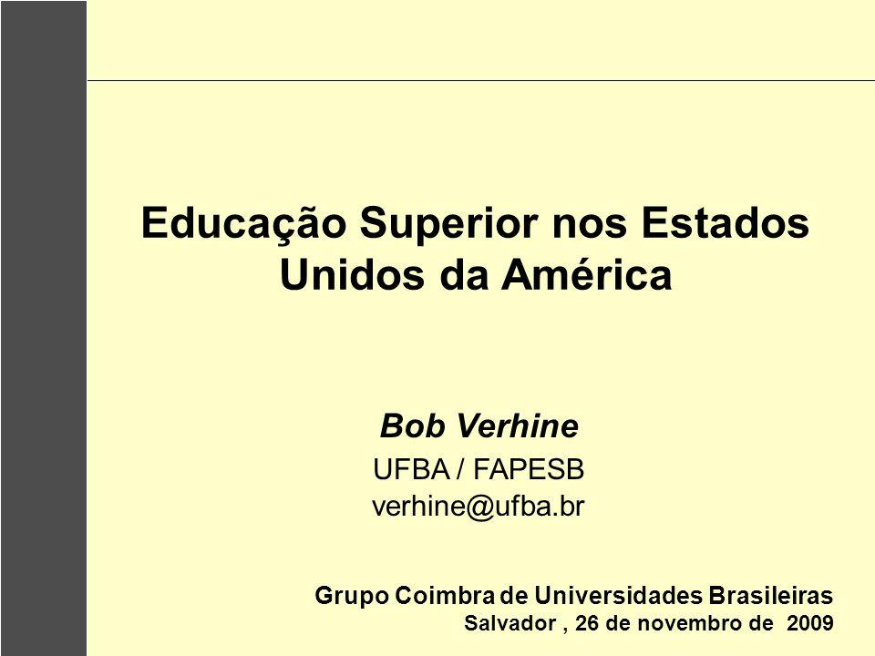 Educação Superior nos Estados Unidos da América Grupo Coimbra de Universidades Brasileiras Salvador, 26 de novembro de 2009 Bob Verhine UFBA / FAPESB verhine@ufba.br