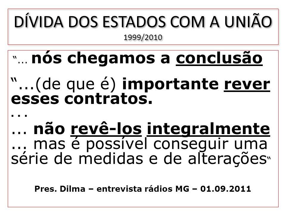 DÍVIDA DOS ESTADOS COM A UNIÃO 1999/2010... nós chegamos a conclusão...(de que é) importante rever esses contratos....... não revê-los integralmente..