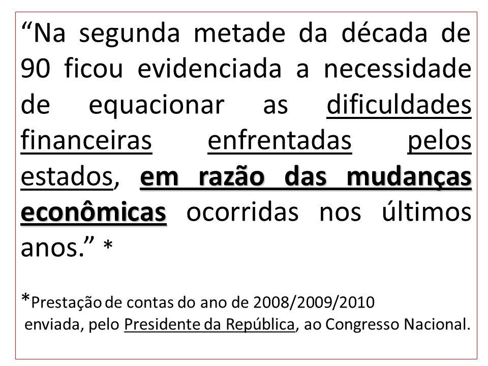 em razão das mudanças econômicas Na segunda metade da década de 90 ficou evidenciada a necessidade de equacionar as dificuldades financeiras enfrentad