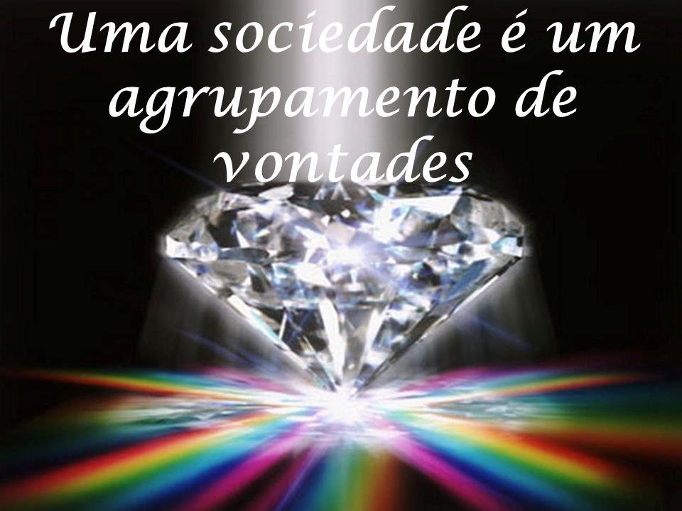 Uma sociedade é um agrupamento de vontades