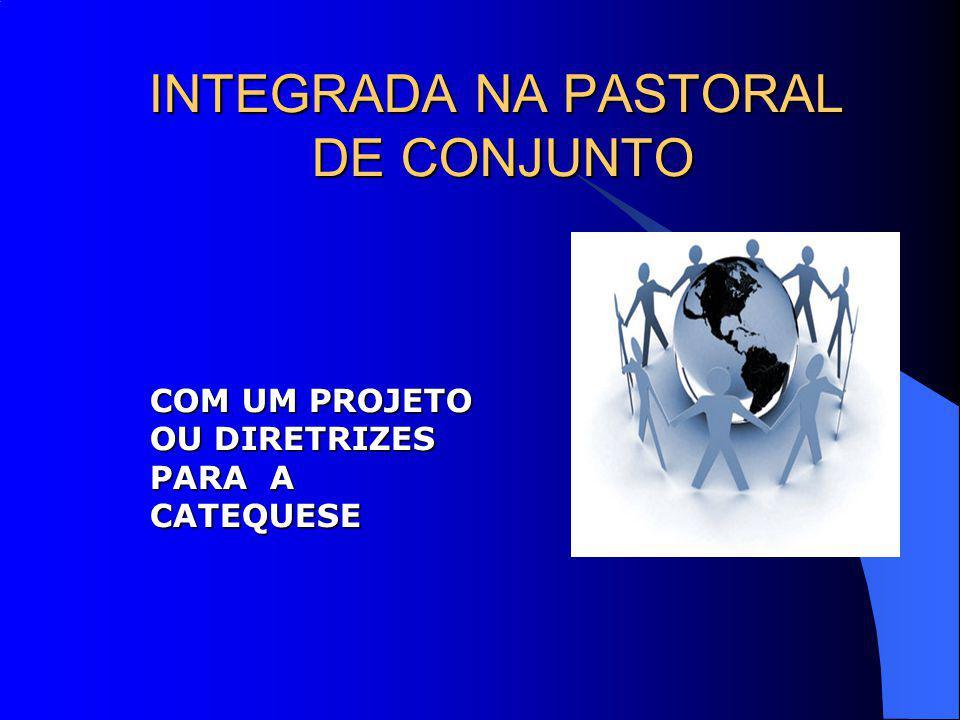INTEGRADA NA PASTORAL DE CONJUNTO COM UM PROJETO OU DIRETRIZES PARA A CATEQUESE