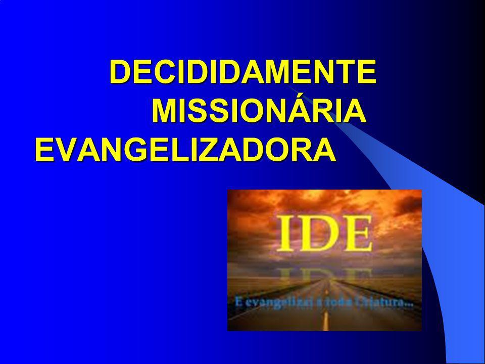 DECIDIDAMENTE MISSIONÁRIA EVANGELIZADORA DECIDIDAMENTE MISSIONÁRIA EVANGELIZADORA