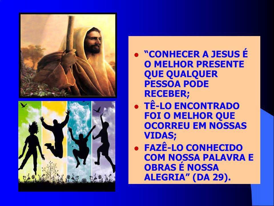 CONHECER A JESUS É O MELHOR PRESENTE QUE QUALQUER PESSOA PODE RECEBER; TÊ-LO ENCONTRADO FOI O MELHOR QUE OCORREU EM NOSSAS VIDAS; FAZÊ-LO CONHECIDO CO