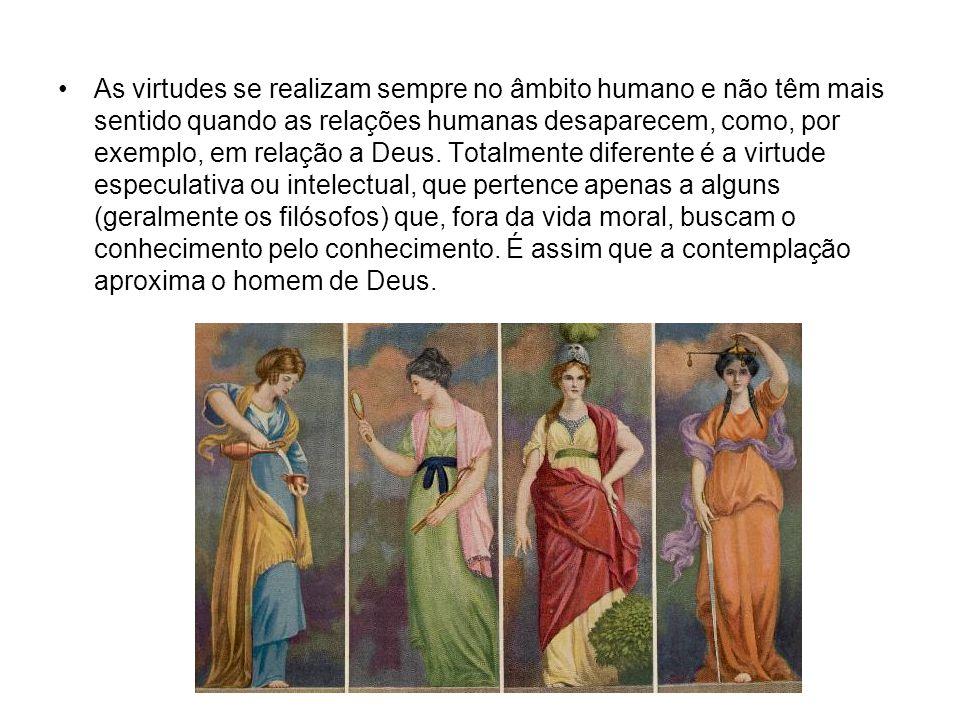 As virtudes se realizam sempre no âmbito humano e não têm mais sentido quando as relações humanas desaparecem, como, por exemplo, em relação a Deus. T