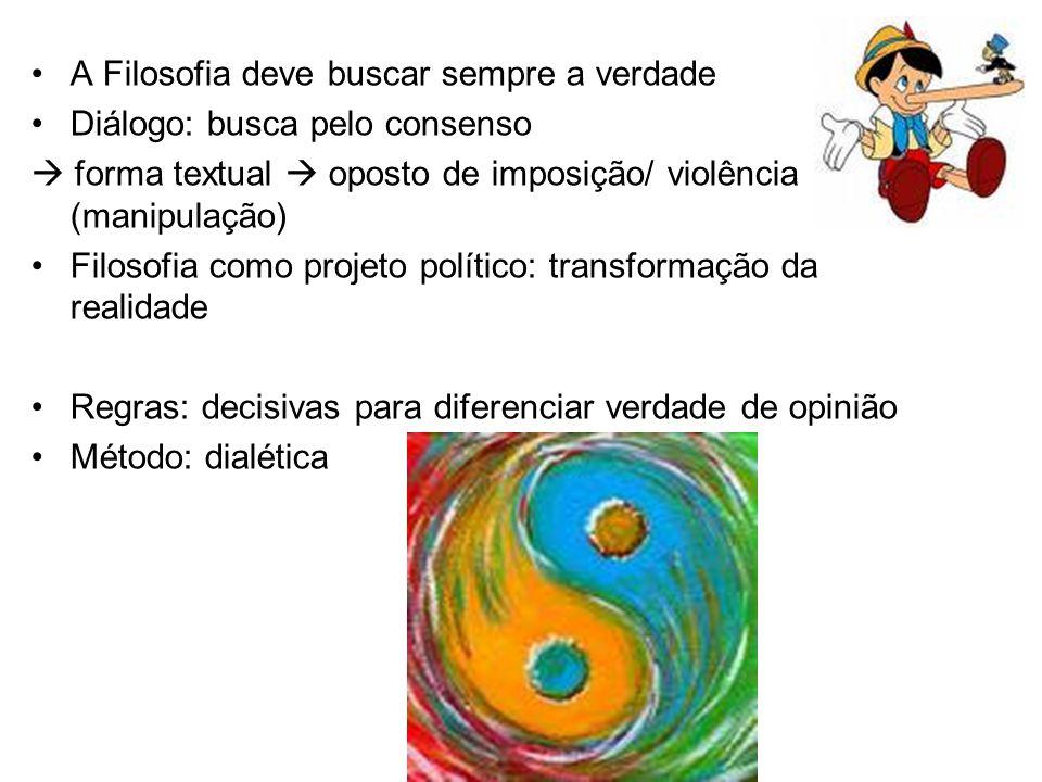 A Filosofia deve buscar sempre a verdade Diálogo: busca pelo consenso forma textual oposto de imposição/ violência (manipulação) Filosofia como projet