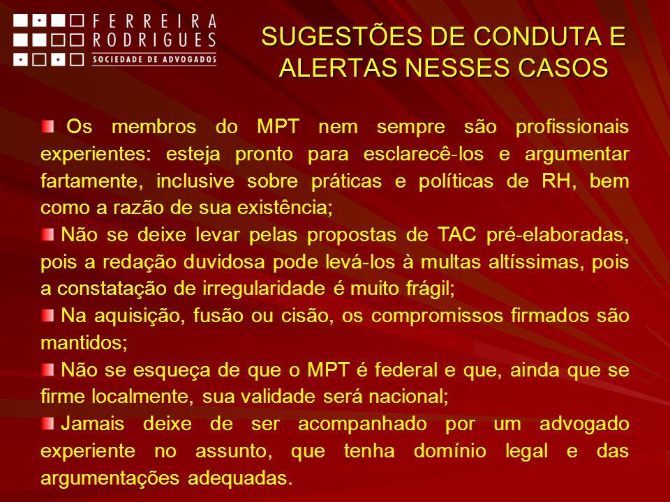 SUGESTÕES DE CONDUTA E ALERTAS NESSES CASOS Os membros do MPT nem sempre são profissionais experientes: esteja pronto para esclarecê-los e argumentar