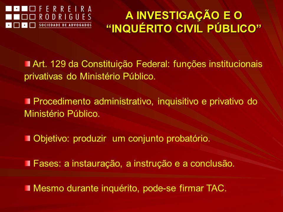 A INVESTIGAÇÃO E O INQUÉRITO CIVIL PÚBLICO Art. 129 da Constituição Federal: funções institucionais privativas do Ministério Público. Procedimento adm